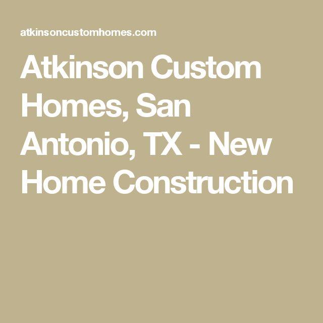 Atkinson Custom Homes, San Antonio, TX - New Home Construction