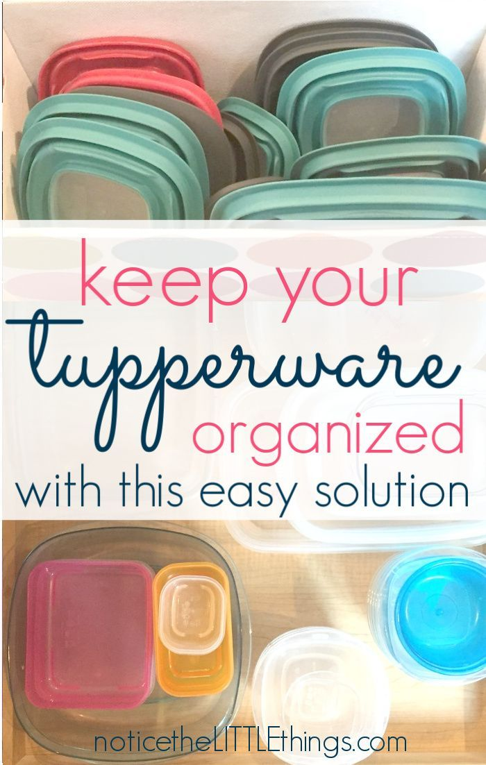 3 Things To Organize To Feel Like An Organized Mom Notice The Little Things Tupperware Organizing Organized Mom Kitchen Organization Diy