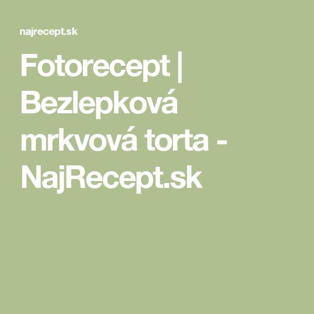 Fotorecept | Bezlepková mrkvová torta - NajRecept.sk