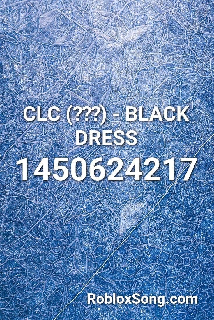 Clc 씨엘씨 Black Dress Roblox Id Roblox Music Codes In 2020