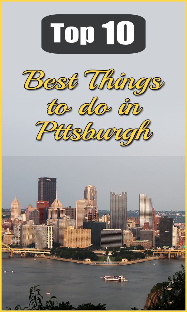 We got a new top 10 list for the Best Things to do in Pittsburgh…