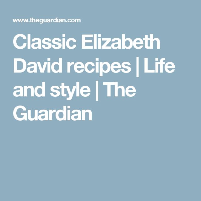 Classic Elizabeth David recipes | Life and style | The Guardian
