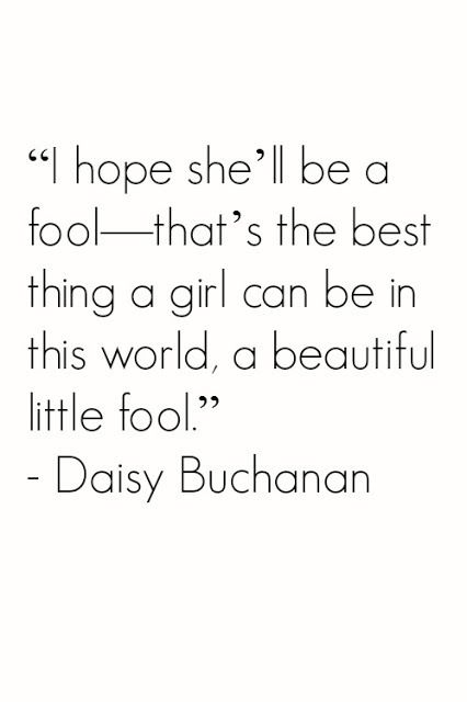 The Great Gatsby quote.  I really like this quote.  Sadly, I find it to be quite true.  It's so hard to be a girl who is smart and not pretty in this world.