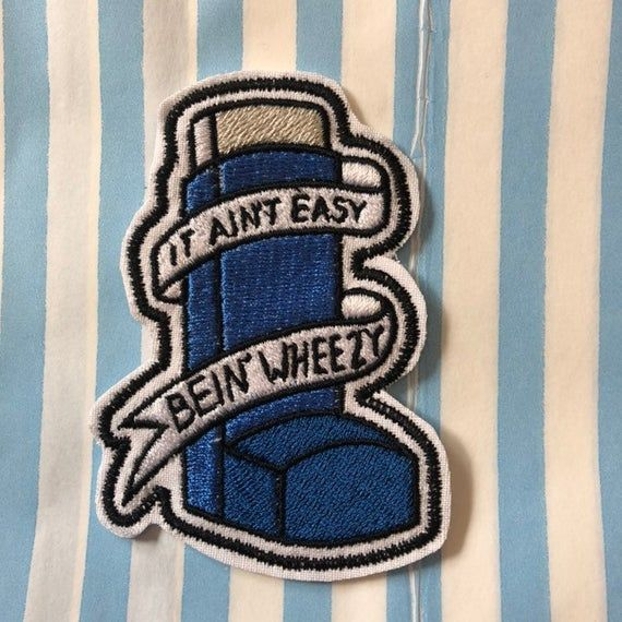 Asthma Inhaler Awareness Patch It Ain T Easy Being Wheezy Inhaler Design Embroidered To Create A Sew On Or Iron On Badges Machine Embroidery Asthma Inhaler
