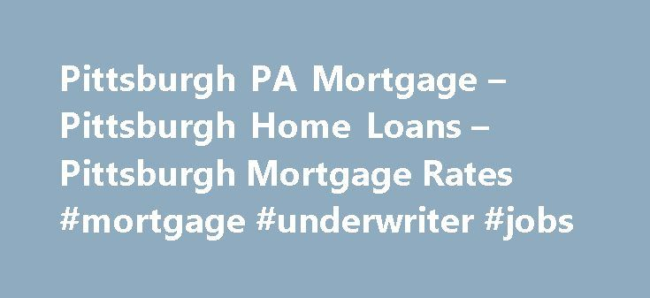 Pittsburgh PA Mortgage – Pittsburgh Home Loans – Pittsburgh Mortgage Rates #mortgage #underwriter #jobs http://mortgages.remmont.com/pittsburgh-pa-mortgage-pittsburgh-home-loans-pittsburgh-mortgage-rates-mortgage-underwriter-jobs/  #mortgage rates pittsburgh # Pittsburgh, PA Mortgage from American Financial Resources Pittsburgh, Pennsylvania boasts a rich history, job opportunities, top universities, a strong sense of community, and some seriously enthusiastic sports fans. It s not just…