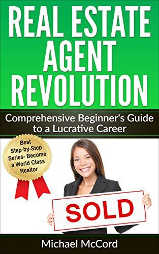 Real Estate Agent: Comprehensive Beginner's Guide to a Lucrative Career (Generating Leads, Real Estate Agent Exam, Staging an Open House, Real Estate Book 1):   h1Become a Millionaire Real Estate Agent!/h1br /br /Do you have what it takes to be your own boss, find your own clients and have a paycheck that is only limited by your drive, determination and results? If this sounds like you, then Real Estate Agent Revolution: Comprehensive Beginner's Guide to a Lucrative Career is the book ...