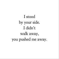 Pushing Away Quotes Pushed me away.