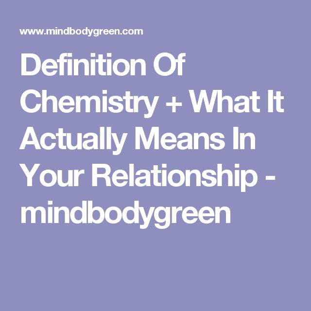 Definition Of Chemistry + What It Actually Means In Your Relationship - mindbodygreen