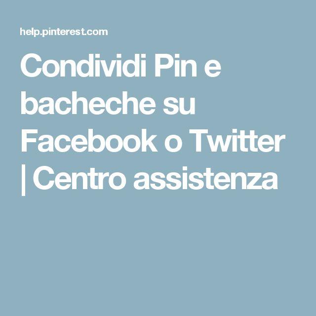 Condividi Pin e bacheche su Facebook o Twitter   Centro assistenza