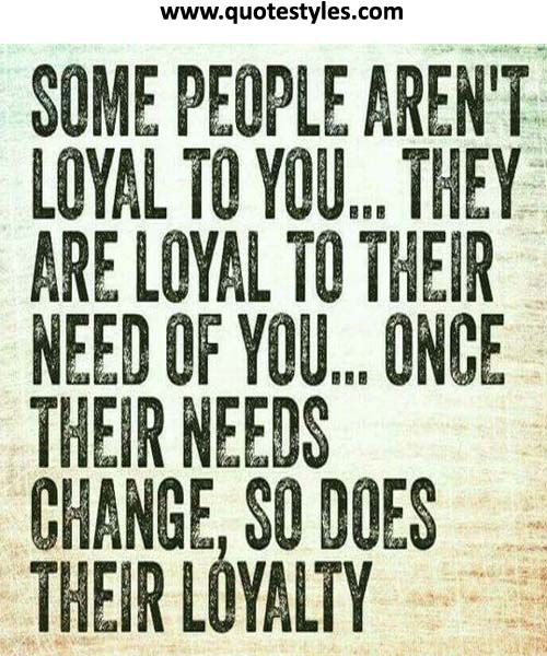 Some people are not loyal to you- Friendship Quotes