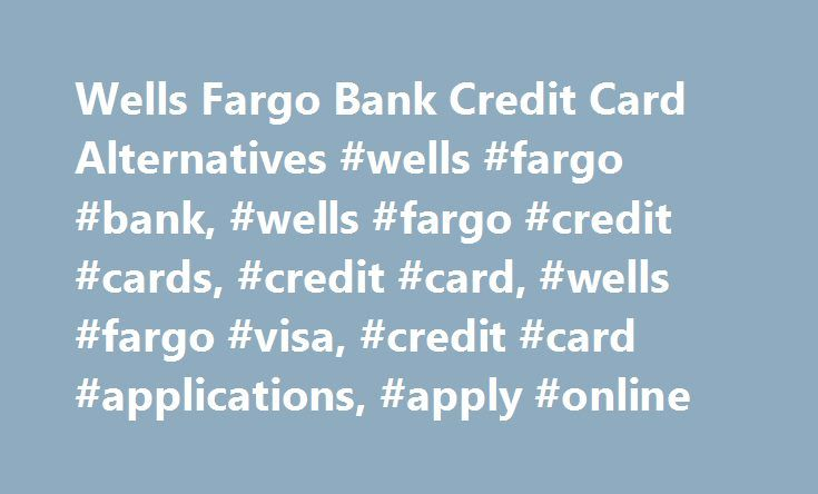 Wells Fargo Bank Credit Card Alternatives #wells #fargo #bank, #wells #fargo #credit #cards, #credit #card, #wells #fargo #visa, #credit #card #applications, #apply #online http://ghana.remmont.com/wells-fargo-bank-credit-card-alternatives-wells-fargo-bank-wells-fargo-credit-cards-credit-card-wells-fargo-visa-credit-card-applications-apply-online/  # Compare Wells Fargo Bank Credit Card with Other Offers Wells Fargo Bank is a leading U.S financial services company that provides personal and…