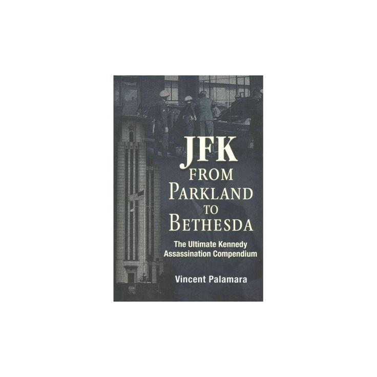 Jfk - From Parkland to Bethesda : The Ultimate Kennedy Assassination Compendium (Paperback) (Vincent