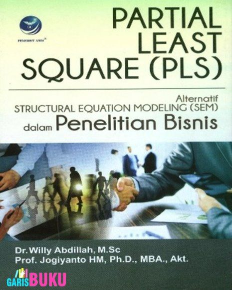 Partial Least Square PLS Alternatif Structural Equation Modeling SEM Dalam Penelitian Bisnis Buku PLS Partial Least Square Oleh Dr. Willy Abdillah,M.Sc dan Prof.Jogiyanto
