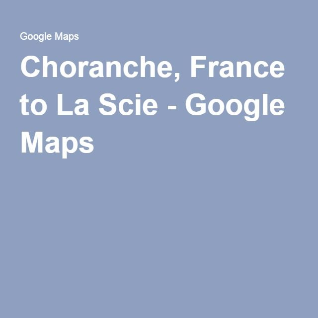 Choranche, France to La Scie - Google Maps