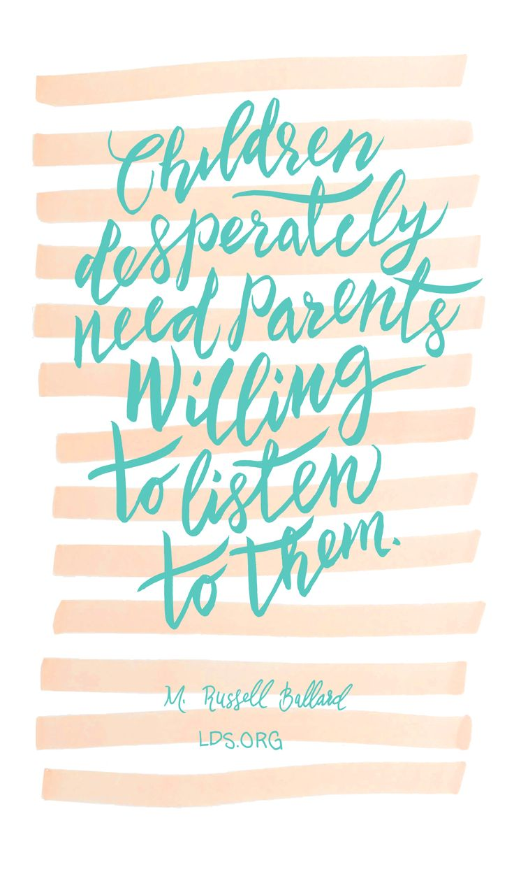 Children desperately need parents willing to listen to them. —M. Russell Ballard #LDS
