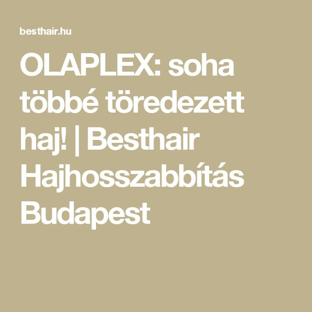 OLAPLEX: soha többé töredezett haj! | Besthair Hajhosszabbítás Budapest