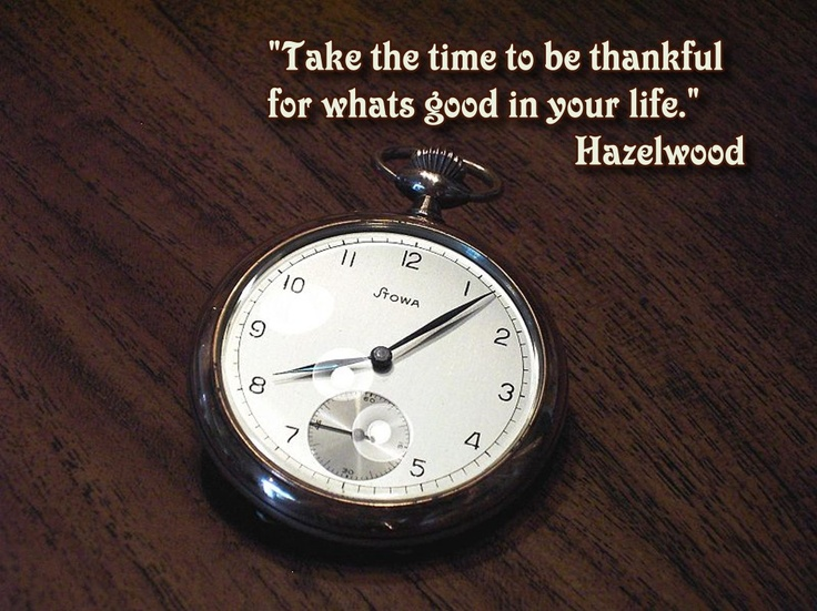 Take Time To Be Thankful For Whats Good In Your Life