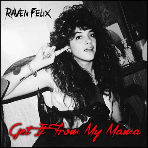 Raven Felix - Get It From My Mama by Raven Felix Music on SoundCloud