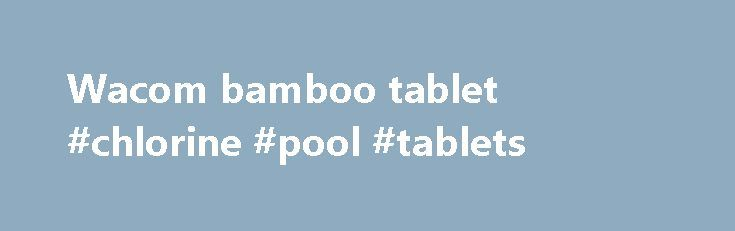 "Wacom bamboo tablet #chlorine #pool #tablets http://tablet.remmont.com/wacom-bamboo-tablet-chlorine-pool-tablets/  153 results for wacom bamboo tablet eBay determines this price through a machine learned model of the product's sale prices within the last 90 days. eBay determines trending price through a machine learned model of the product's sale prices within the last 90 days. ""New"" refers to a brand-new, unused, unopened, undamaged item, and ""Used"" […]"