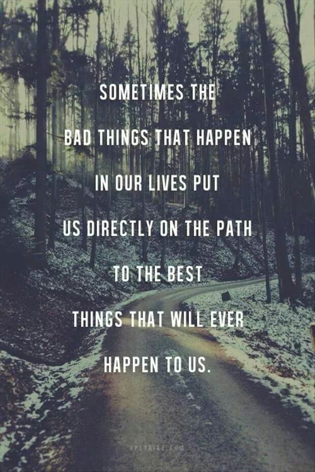 Bad things happen but better things are on the way.