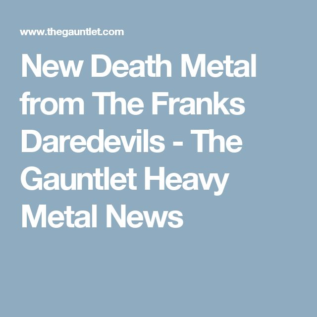 New Death Metal from The Franks Daredevils - The Gauntlet Heavy Metal News