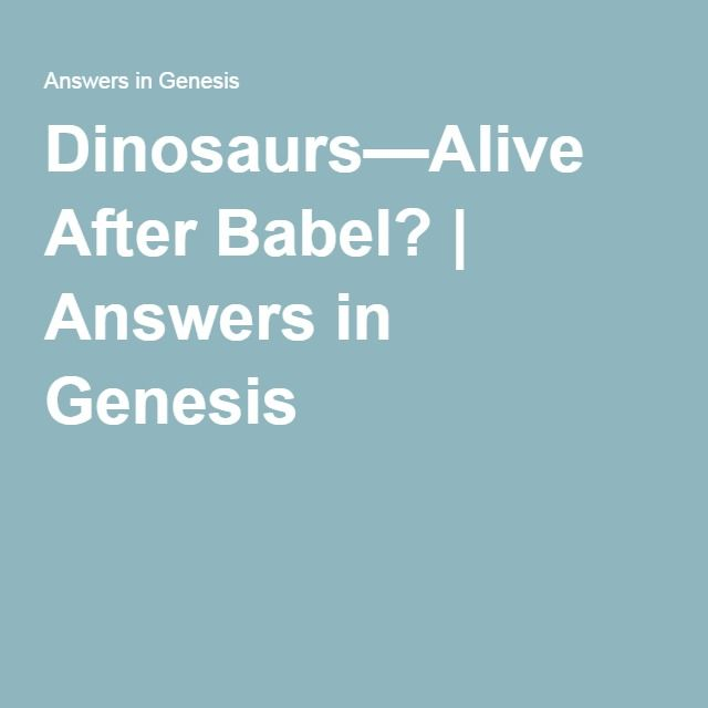 Dinosaurs—Alive After Babel? | Answers in Genesis