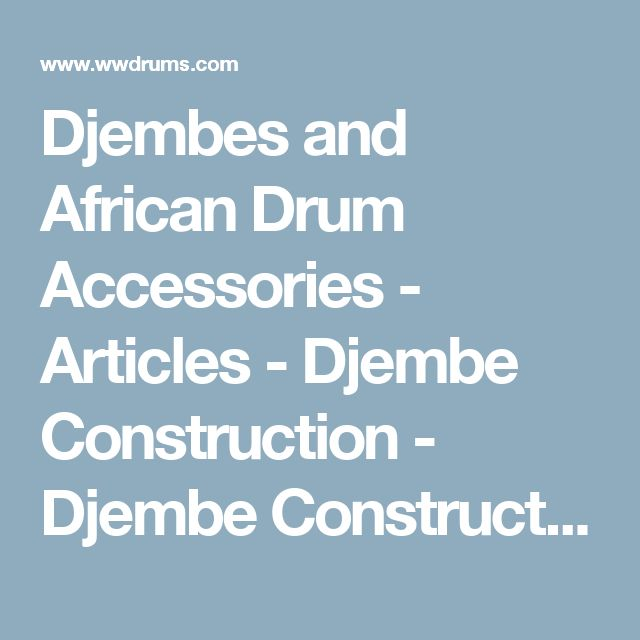 Djembes and African Drum Accessories - Articles - Djembe Construction - Djembe Construction & Types of Djembes
