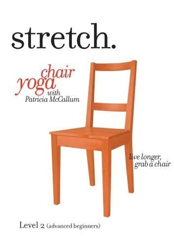 STRETCH. Chair Yoga with Patricia McCallum - LEVEL 2 (ADVANCED BEGINNERS), a program of gentle sitting & standing exercises for the ageless 'over 50s', seniors & elderly that includes low impact stretching, strengthening & breathing routines to improve energy, posture, balance & flexibility. DVD ~ Patricia McCallum, http://www.amazon.com/dp/B003O68A8Q/ref=cm_sw_r_pi_dp_lQGltb1818CXQ