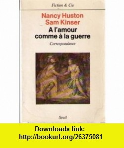 A lamour comme a la guerre Correspondance (Fiction  Cie) (French Edition) (9782020067928) Nancy Huston , ISBN-10: 2020067927  , ISBN-13: 978-2020067928 ,  , tutorials , pdf , ebook , torrent , downloads , rapidshare , filesonic , hotfile , megaupload , fileserve