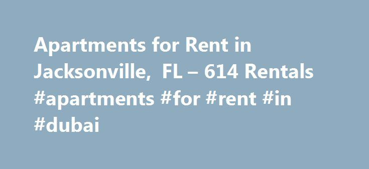 Apartments for Rent in Jacksonville, FL – 614 Rentals #apartments #for #rent #in #dubai http://apartment.remmont.com/apartments-for-rent-in-jacksonville-fl-614-rentals-apartments-for-rent-in-dubai/  #apartments in jacksonville fl # Apartments for Rent in Jacksonville, FL About Jacksonville Jacksonville is the 13th most-populated city in the United States and the largest city in the state of Florida. Jacksonville is the largest city in terms of area in the United States, spanning 874.3 square…