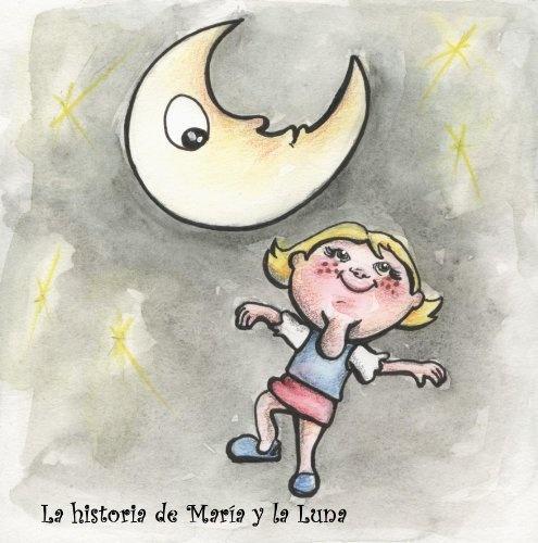 La historia de María y la Luna (Cuentos de Pueblo Chico) (Spanish Edition) by Lady Diana Castillo, http://www.amazon.com/gp/product/B00A6A2CVE/ref=cm_sw_r_pi_alp_Gp4Rqb0CX8TVK