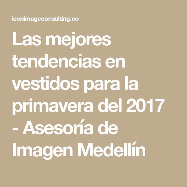 Las mejores tendencias en vestidos para la primavera del 2017 - Asesoría de Imagen Medellín