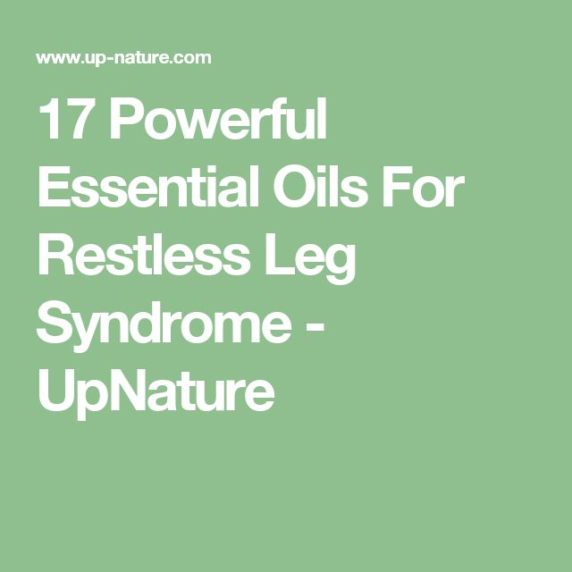 17 Powerful Essential Oils For Restless Leg Syndrome - UpNature