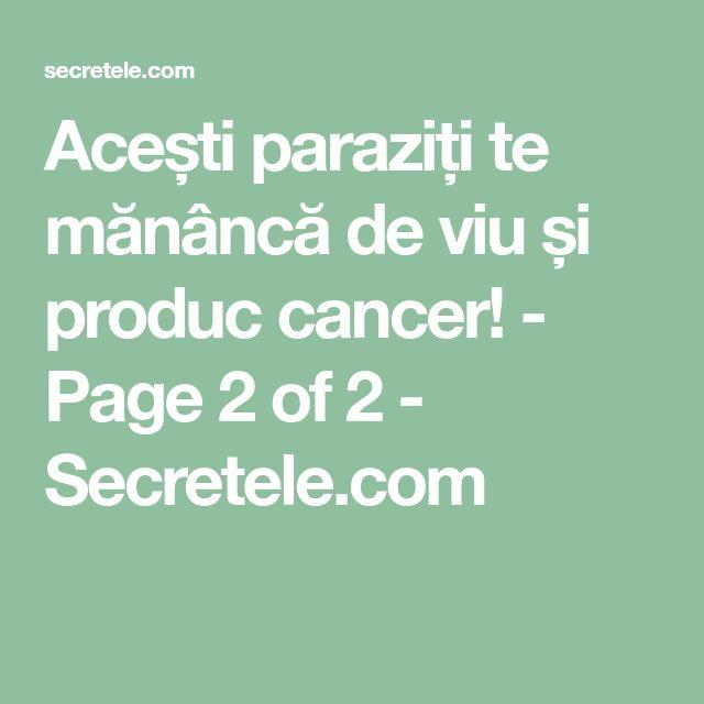 Acești paraziți te mănâncă de viu și produc cancer! - Page 2 of 2 - Secretele.com
