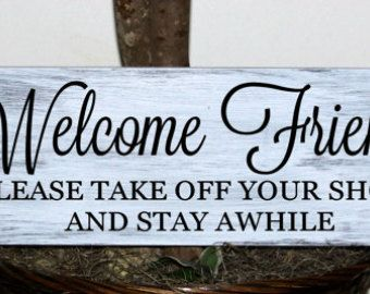 Primitive - Welcome friends please take off your shoes and stay awhile wood sign