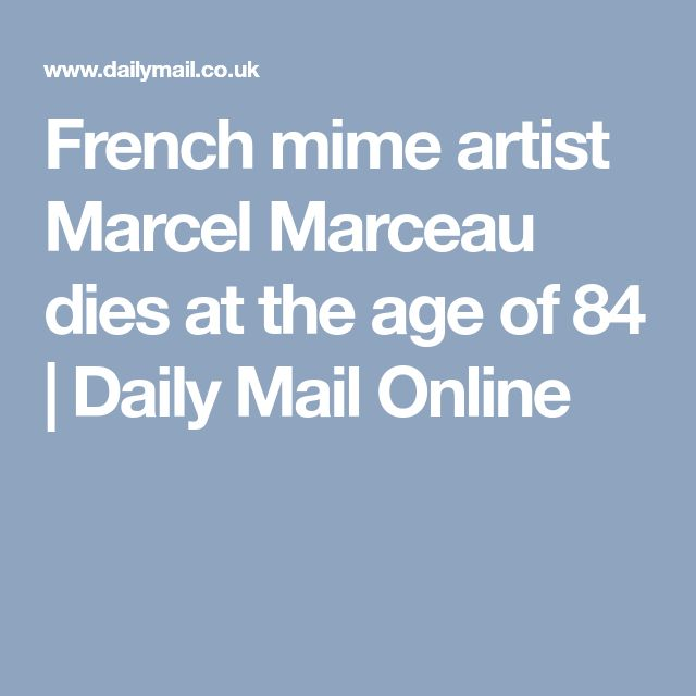 French mime artist Marcel Marceau dies at the age of 84 | Daily Mail Online