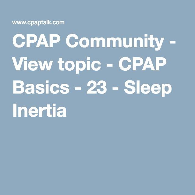 CPAP Community - View topic - CPAP Basics - 23 - Sleep Inertia