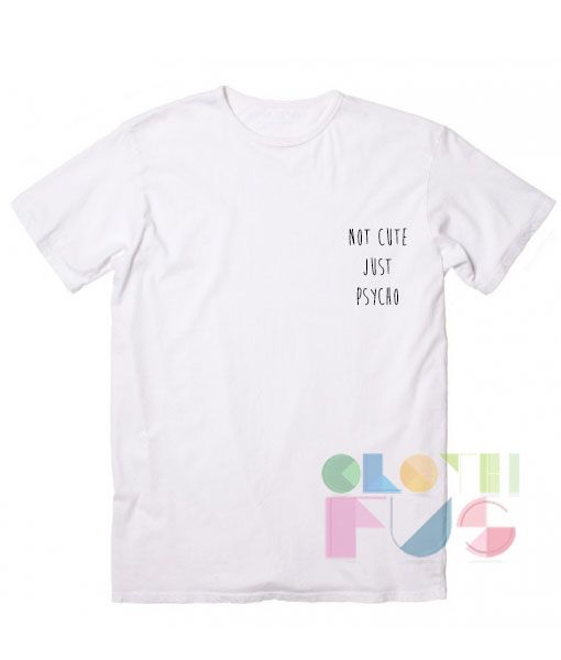 Note Cute Just Psycho Online Sale Today Men's Women's outlet t-shirts //Price: $13.50 //     #summer