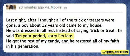 I'm your period. Sorry I'm late..hahaha