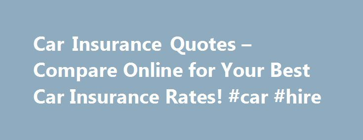 Car Insurance Quotes – Compare Online for Your Best Car Insurance Rates! #car #hire http://car.nef2.com/car-insurance-quotes-compare-online-for-your-best-car-insurance-rates-car-hire/  #free car insurance quotes # Looking for Car Insurance Quotes Online? CarInsuranceQuotes.com makes comparing car[...]