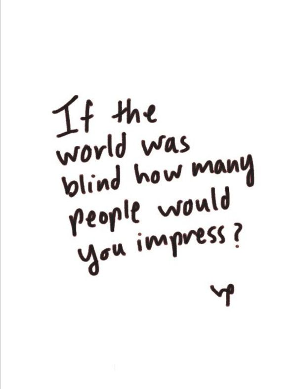 Beautiful Quotes To Impress A Girl: If The World Was Blind How Many People Would You Impress