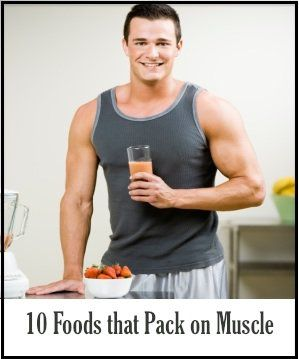 10 Foods that Pack on the muscle
