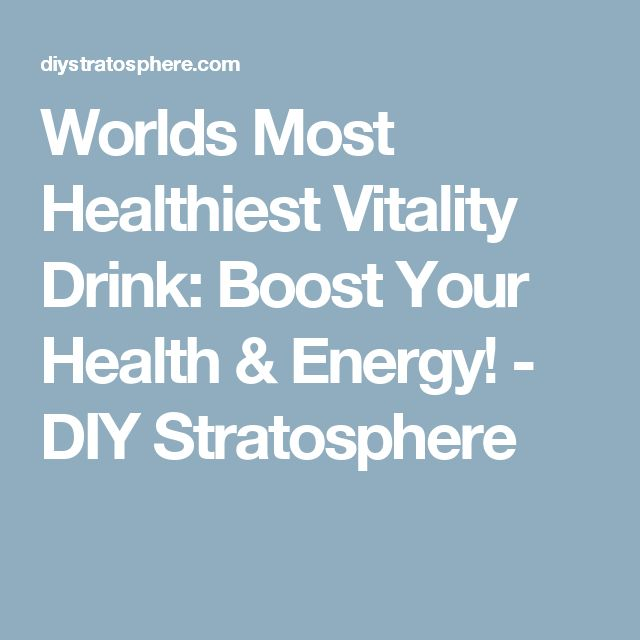 Worlds Most Healthiest Vitality Drink: Boost Your Health & Energy! - DIY Stratosphere