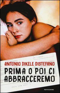 """""""Prima o poi ci abbracceremo"""" (Mondadori)"""