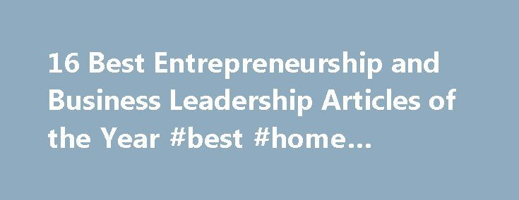 16 Best Entrepreneurship and Business Leadership Articles of the Year #best #home #business http://bank.remmont.com/16-best-entrepreneurship-and-business-leadership-articles-of-the-year-best-home-business/  #business articles # Learn how to transform your life for the better with 16 of the Web's favorite entrepreneurship and leadership articles from this year. Guaranteed to encourage and inspire, these popular posts are absolute must-reads. 1. Mentally Strong People: The 13 Things They Avoid…