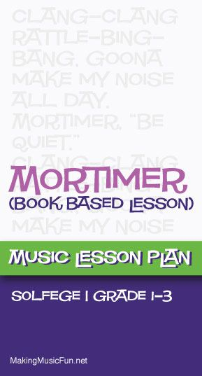 Mortimer | Free Music Lesson Plan (Solfege) - http://makingmusicfun.net/htm/f_mmf_music_library/mortimer-solfege-music-classroom-lesson.htm