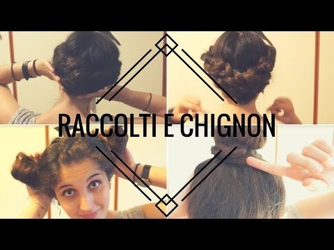 [TUTORIAL] - RACCOLTI E CHIGNON - 4 acconciature SEMPLICI PER il CALDO! ❀ - YouTube