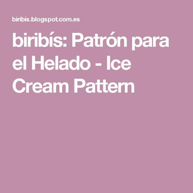 biribís: Patrón para el Helado - Ice Cream Pattern