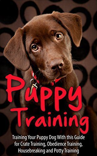 Puppy Training: Training Your Puppy Dog  with This Guide for Crate Training, Obedience Training, Housebreaking, and Potty Training (puppy training, puppy ... puppy housebreaking, puppy, potty training) - http://www.thepuppy.org/puppy-training-training-your-puppy-dog-with-this-guide-for-crate-training-obedience-training-housebreaking-and-potty-training-puppy-training-puppy-puppy-housebreaking-puppy-potty-training/