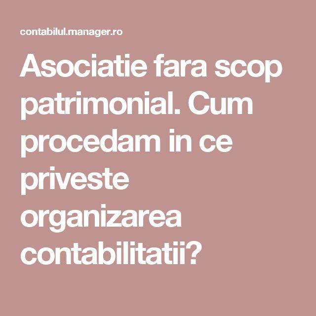Asociatie fara scop patrimonial. Cum procedam in ce priveste organizarea contabilitatii?